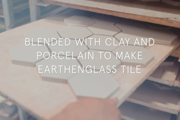 Blended with Clay and Porcelain to make EartheGlass Tile